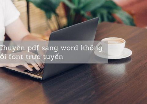 chuyển pdf sang word không lỗi font trực tuyến